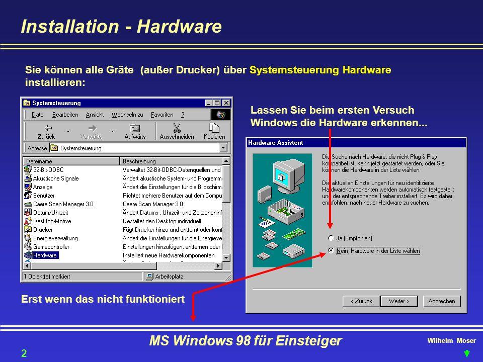 Wilhelm Moser MS Windows 98 für Einsteiger Installation - Hardware Sie können alle Gräte (außer Drucker) über Systemsteuerung Hardware installieren: L