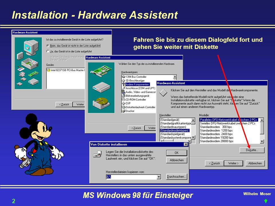 Wilhelm Moser MS Windows 98 für Einsteiger Installation - Hardware Assistent Fahren Sie bis zu diesem Dialogfeld fort und gehen Sie weiter mit Diskett