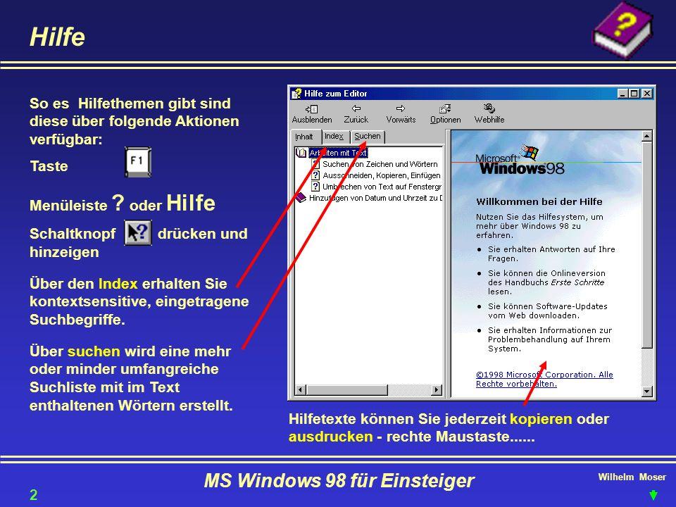 Wilhelm Moser MS Windows 98 für Einsteiger Hilfe So es Hilfethemen gibt sind diese über folgende Aktionen verfügbar: Taste Menüleiste ? oder Hilfe Sch