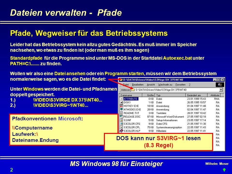 Wilhelm Moser MS Windows 98 für Einsteiger Dateien verwalten - Pfade Pfade, Wegweiser für das Betriebssystems Leider hat das Betriebssystem kein allzu