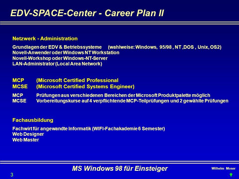 Wilhelm Moser MS Windows 98 für Einsteiger EDV-SPACE-Center - Career Plan II Netzwerk - Administration Grundlagen der EDV & Betriebssysteme(wahlweise: