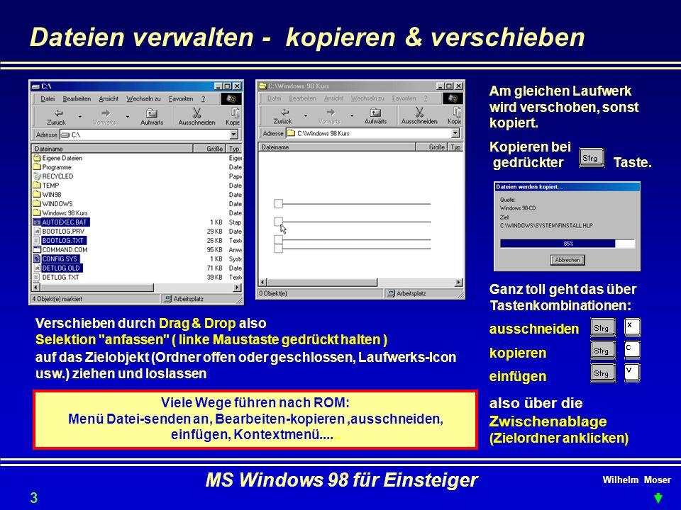 Wilhelm Moser MS Windows 98 für Einsteiger Dateien verwalten - kopieren & verschieben Verschieben durch Drag & Drop also Selektion
