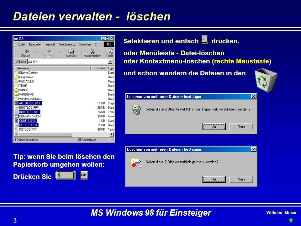 Wilhelm Moser MS Windows 98 für Einsteiger Dateien verwalten - löschen Selektieren und einfach drücken. oder Menüleiste - Datei-löschen oder Kontextme