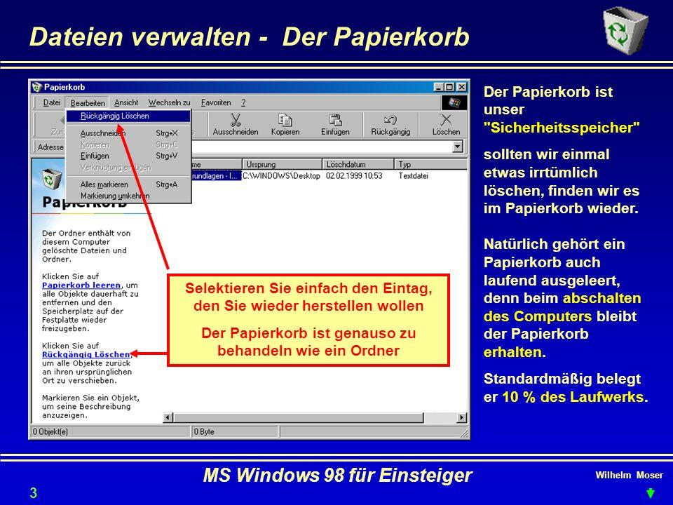 Wilhelm Moser MS Windows 98 für Einsteiger Dateien verwalten - Der Papierkorb Der Papierkorb ist unser