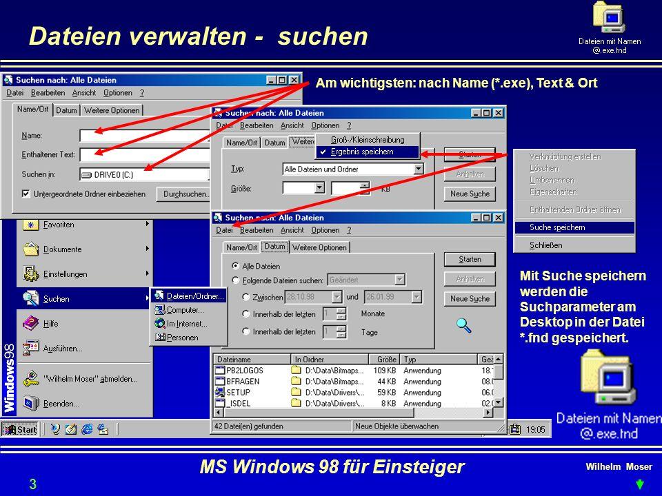 Wilhelm Moser MS Windows 98 für Einsteiger Dateien verwalten - suchen Mit Suche speichern werden die Suchparameter am Desktop in der Datei *.fnd gespe
