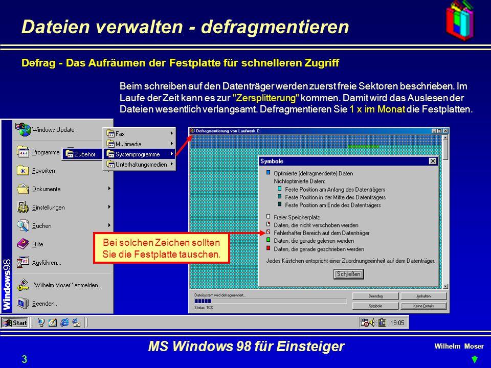 Wilhelm Moser MS Windows 98 für Einsteiger Dateien verwalten - defragmentieren Defrag - Das Aufräumen der Festplatte für schnelleren Zugriff Beim schr