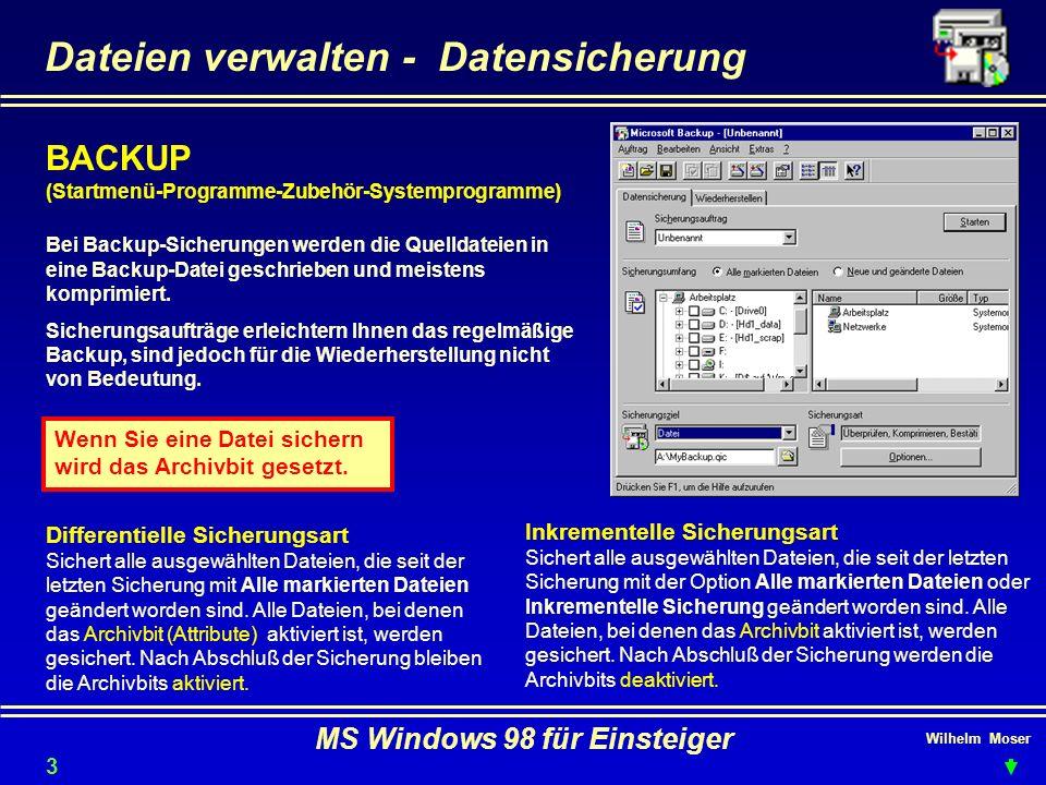 Wilhelm Moser MS Windows 98 für Einsteiger Dateien verwalten - Datensicherung BACKUP (Startmenü-Programme-Zubehör-Systemprogramme) Bei Backup-Sicherun