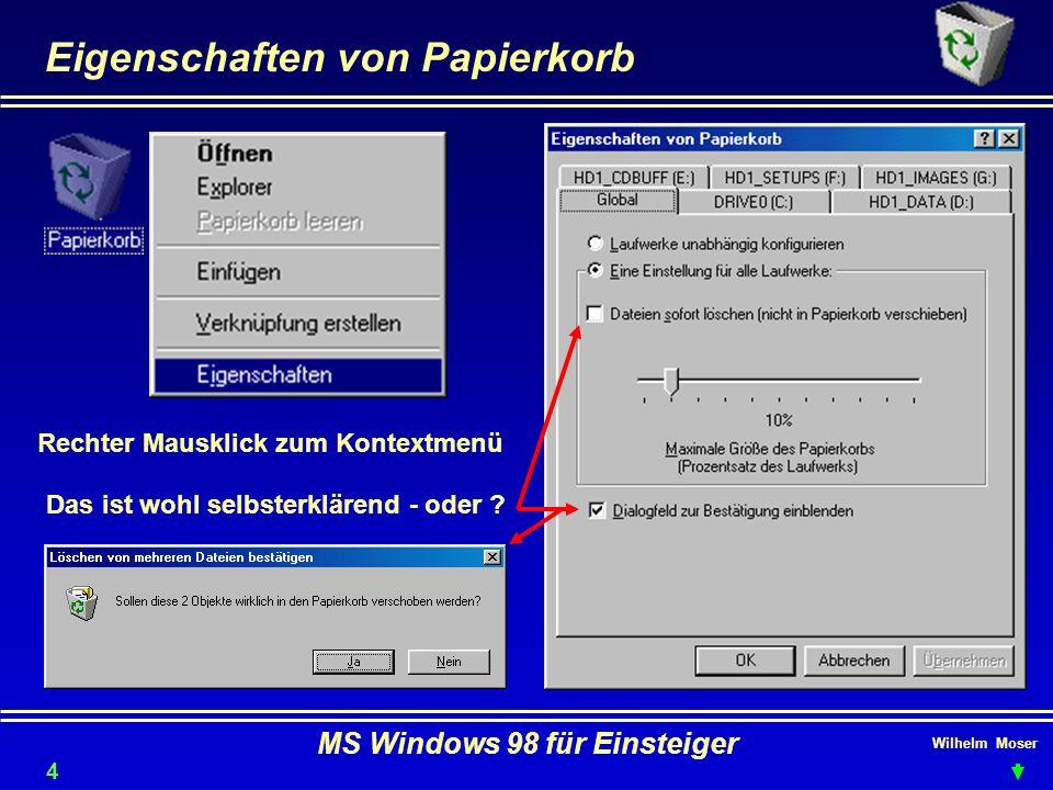 Wilhelm Moser MS Windows 98 für Einsteiger Eigenschaften von Papierkorb Rechter Mausklick zum Kontextmenü Das ist wohl selbsterklärend - oder ? 41