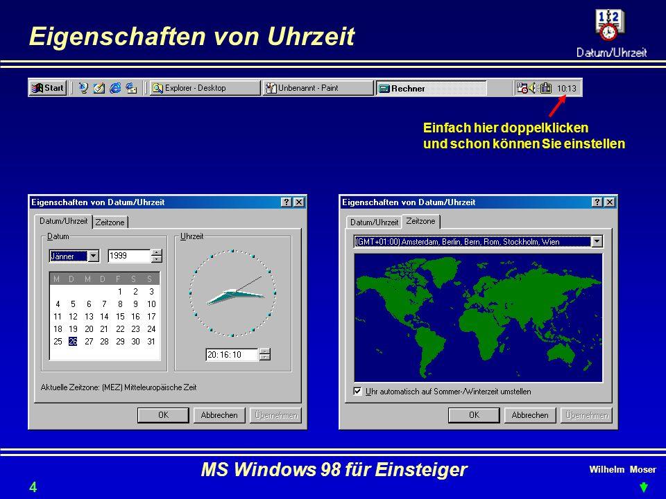 Wilhelm Moser MS Windows 98 für Einsteiger Eigenschaften von Uhrzeit Einfach hier doppelklicken und schon können Sie einstellen 45