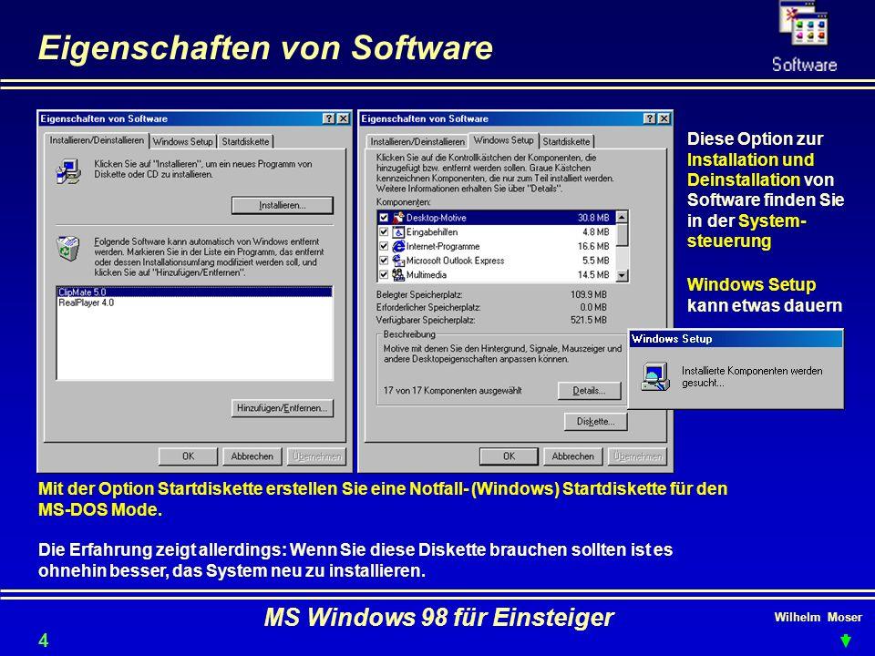 Wilhelm Moser MS Windows 98 für Einsteiger Eigenschaften von Software Diese Option zur Installation und Deinstallation von Software finden Sie in der