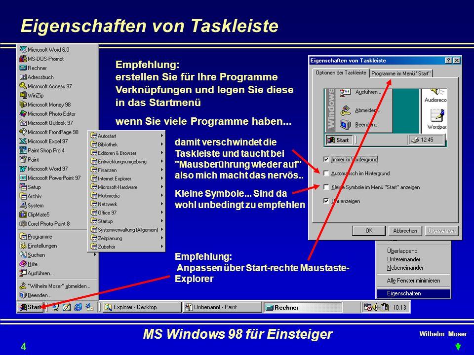 Wilhelm Moser MS Windows 98 für Einsteiger Eigenschaften von Taskleiste Empfehlung: erstellen Sie für Ihre Programme Verknüpfungen und legen Sie diese