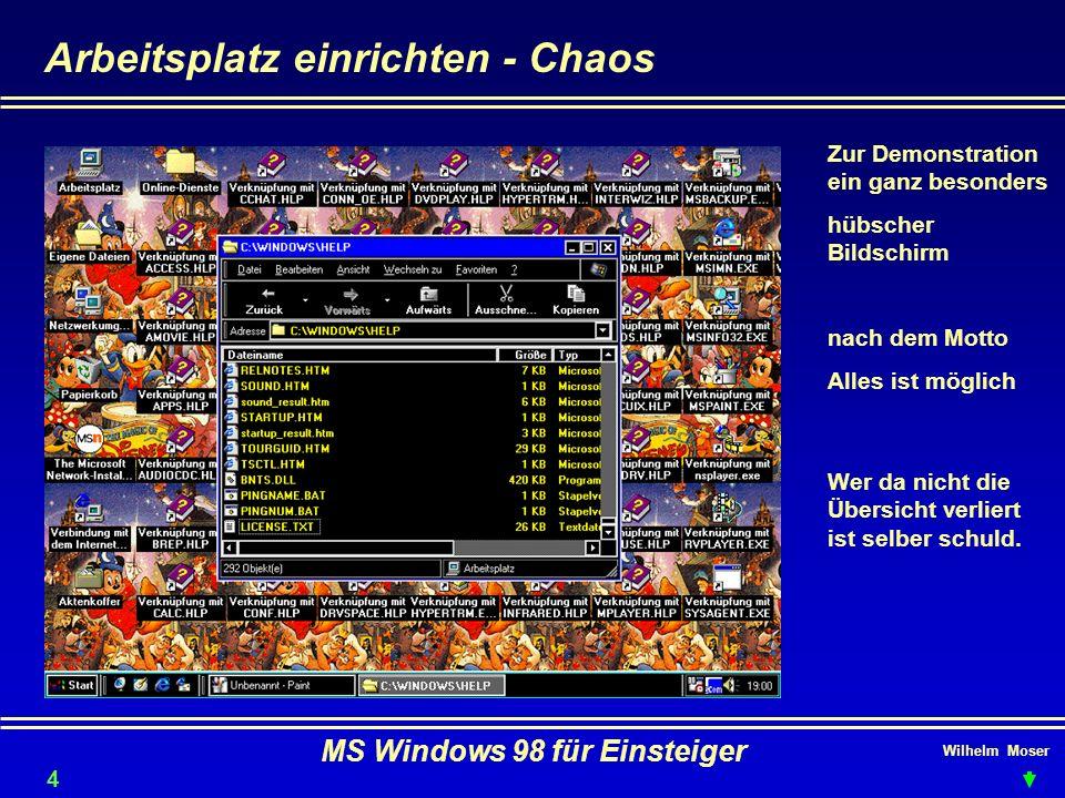 Wilhelm Moser MS Windows 98 für Einsteiger Arbeitsplatz einrichten - Chaos Zur Demonstration ein ganz besonders hübscher Bildschirm nach dem Motto All