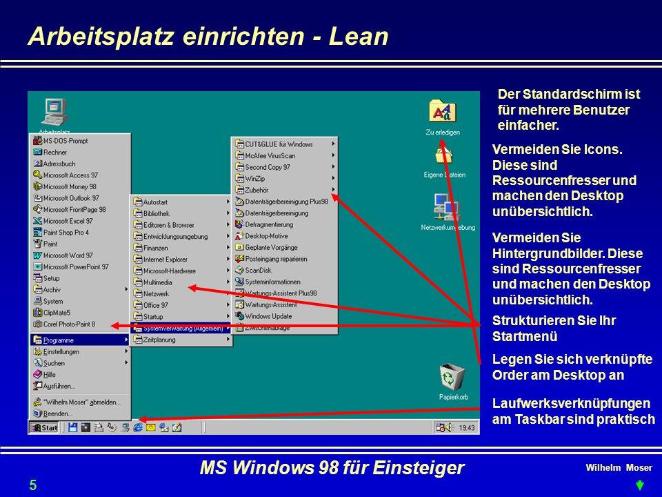 Wilhelm Moser MS Windows 98 für Einsteiger Arbeitsplatz einrichten - Lean Der Standardschirm ist für mehrere Benutzer einfacher. Vermeiden Sie Icons.