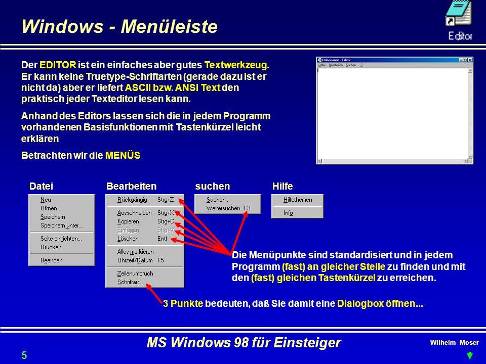 Wilhelm Moser MS Windows 98 für Einsteiger Windows - Menüleiste Der EDITOR ist ein einfaches aber gutes Textwerkzeug. Er kann keine Truetype-Schriftar