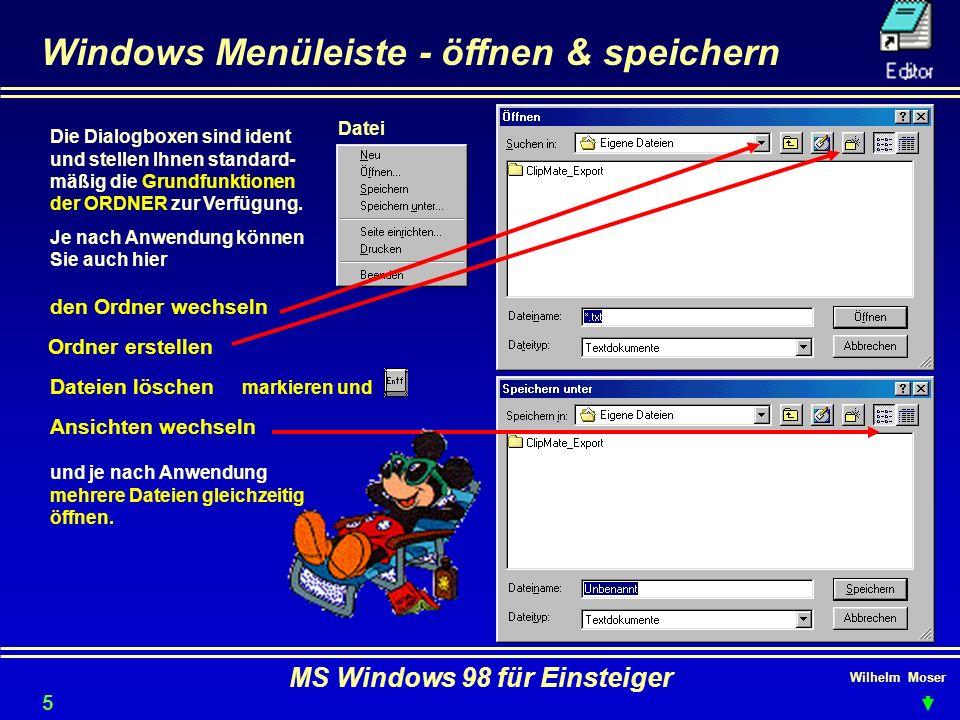 Wilhelm Moser MS Windows 98 für Einsteiger Windows Menüleiste - öffnen & speichern Die Dialogboxen sind ident und stellen Ihnen standard- mäßig die Gr
