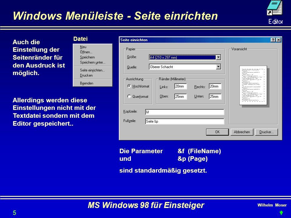 Wilhelm Moser MS Windows 98 für Einsteiger Windows Menüleiste - Seite einrichten Auch die Einstellung der Seitenränder für den Ausdruck ist möglich. A