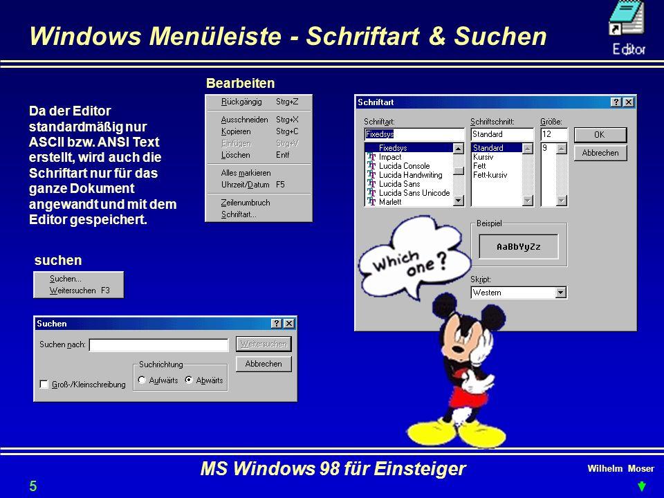 Wilhelm Moser MS Windows 98 für Einsteiger Windows Menüleiste - Schriftart & Suchen Da der Editor standardmäßig nur ASCII bzw. ANSI Text erstellt, wir