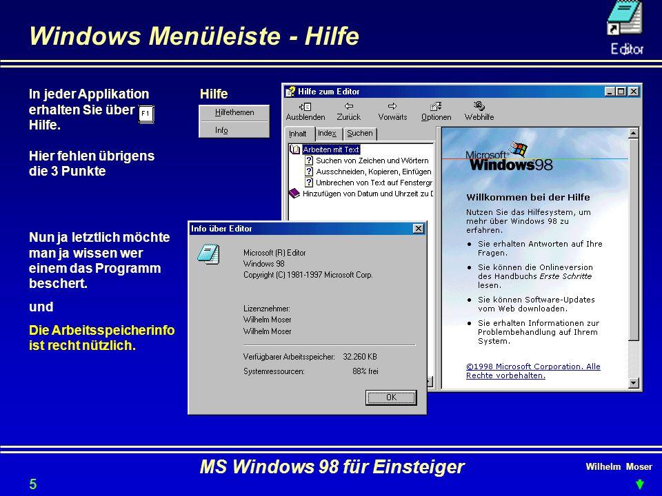 Wilhelm Moser MS Windows 98 für Einsteiger Windows Menüleiste - Hilfe In jeder Applikation erhalten Sie über Hilfe. Hier fehlen übrigens die 3 Punkte
