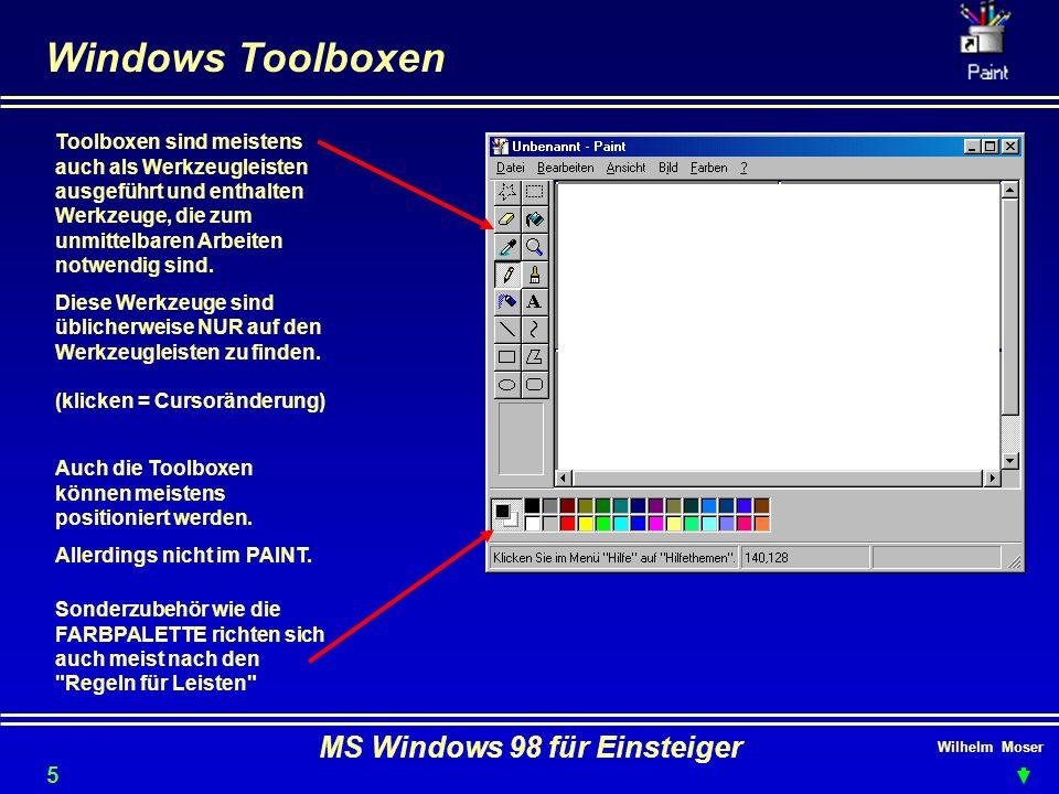 Wilhelm Moser MS Windows 98 für Einsteiger Windows Toolboxen Toolboxen sind meistens auch als Werkzeugleisten ausgeführt und enthalten Werkzeuge, die