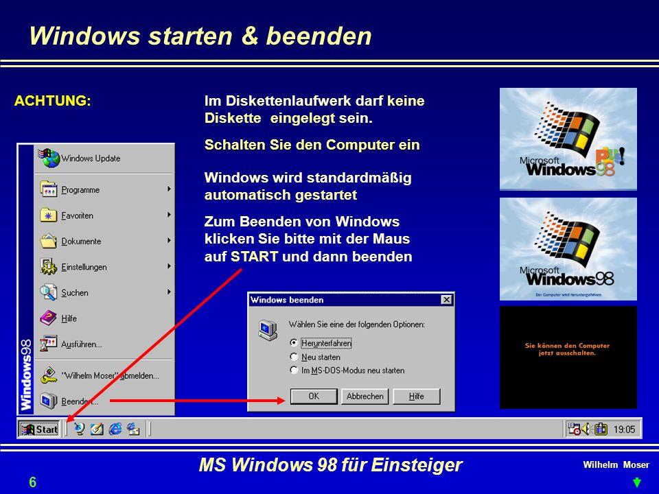 Wilhelm Moser MS Windows 98 für Einsteiger Windows starten & beenden ACHTUNG: Im Diskettenlaufwerk darf keine Diskette eingelegt sein. Schalten Sie de