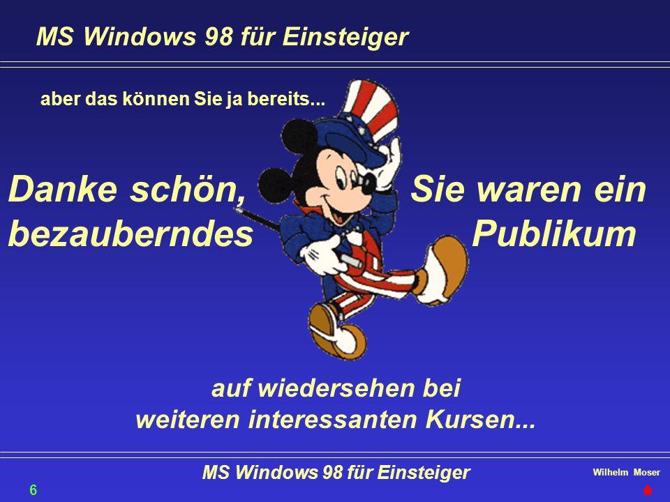 Wilhelm Moser MS Windows 98 für Einsteiger aber das können Sie ja bereits... Sie waren ein Publikum Danke schön, bezauberndes auf wiedersehen bei weit