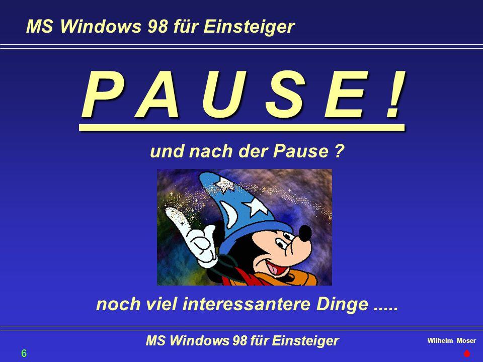 Wilhelm Moser MS Windows 98 für Einsteiger P A U S E ! und nach der Pause ? noch viel interessantere Dinge..... MS Windows 98 für Einsteiger 62