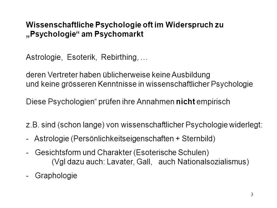 3 Wissenschaftliche Psychologie oft im Widerspruch zu Psychologie am Psychomarkt Astrologie, Esoterik, Rebirthing, … deren Vertreter haben üblicherwei