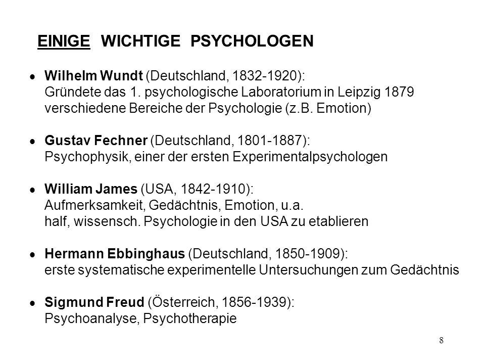 8 EINIGE WICHTIGE PSYCHOLOGEN Wilhelm Wundt (Deutschland, 1832-1920): Gründete das 1. psychologische Laboratorium in Leipzig 1879 verschiedene Bereich