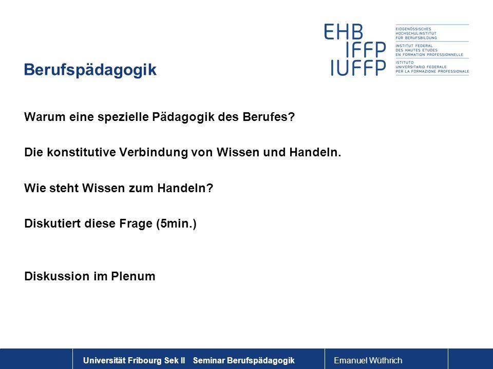 Emanuel Wüthrich Universität Fribourg Sek II Seminar Berufspädagogik Berufspädagogik Warum eine spezielle Pädagogik des Berufes? Die konstitutive Verb