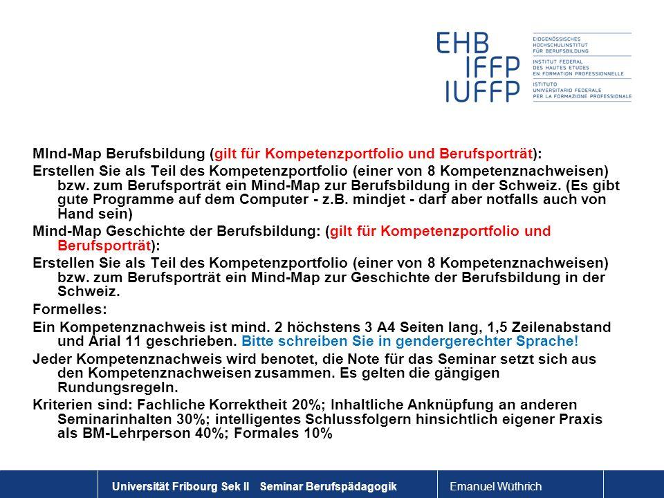 Emanuel Wüthrich Universität Fribourg Sek II Seminar Berufspädagogik MInd-Map Berufsbildung (gilt für Kompetenzportfolio und Berufsporträt): Erstellen