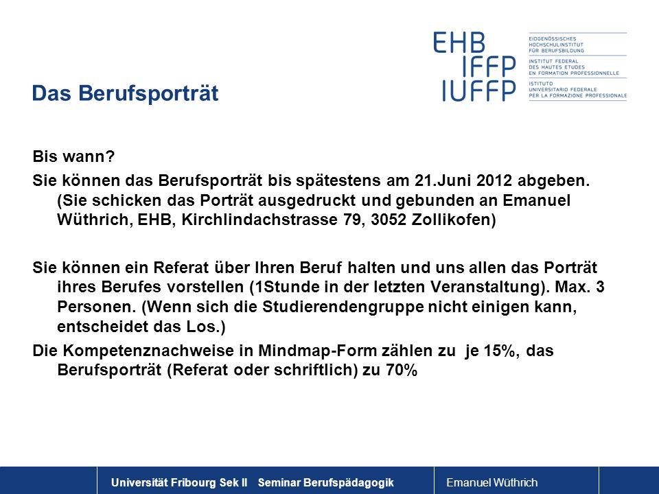 Emanuel Wüthrich Das Berufsporträt Bis wann? Sie können das Berufsporträt bis spätestens am 21.Juni 2012 abgeben. (Sie schicken das Porträt ausgedruck