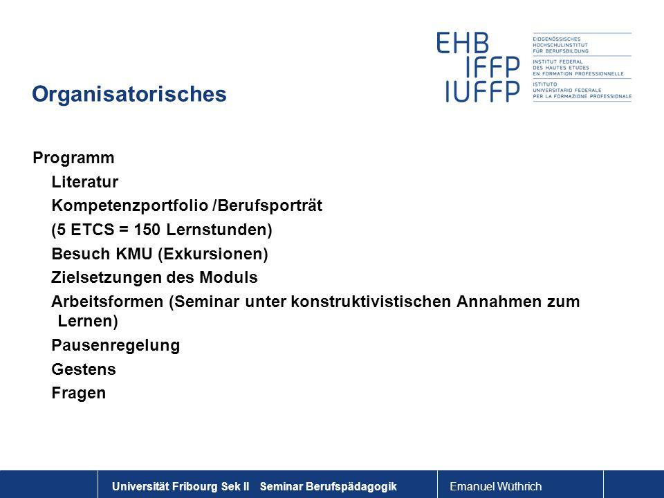 Emanuel Wüthrich Universität Fribourg Sek II Seminar Berufspädagogik Organisatorisches Programm Literatur Kompetenzportfolio /Berufsporträt (5 ETCS =