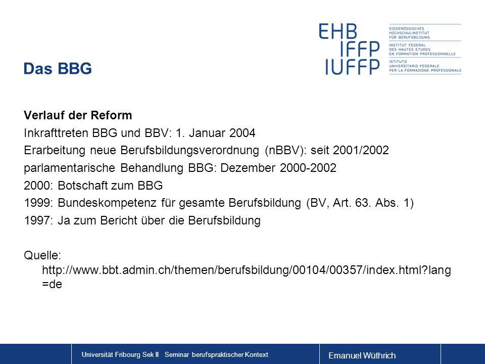 Emanuel Wüthrich Universität Fribourg Sek II Seminar berufspraktischer Kontext Das BBG Verlauf der Reform Inkrafttreten BBG und BBV: 1.