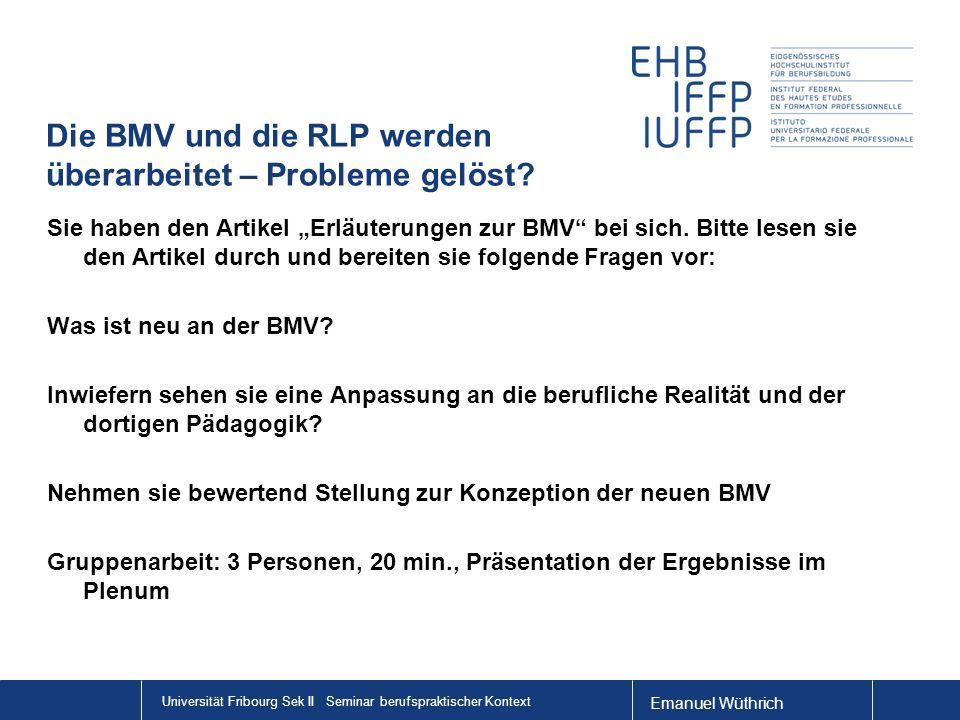 Emanuel Wüthrich Universität Fribourg Sek II Seminar berufspraktischer Kontext Die BMV und die RLP werden überarbeitet – Probleme gelöst.