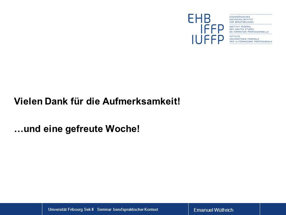 Emanuel Wüthrich Universität Fribourg Sek II Seminar berufspraktischer Kontext Vielen Dank für die Aufmerksamkeit.