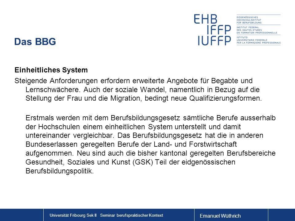 Emanuel Wüthrich Universität Fribourg Sek II Seminar berufspraktischer Kontext Das BBG Einheitliches System Steigende Anforderungen erfordern erweiterte Angebote für Begabte und Lernschwächere.