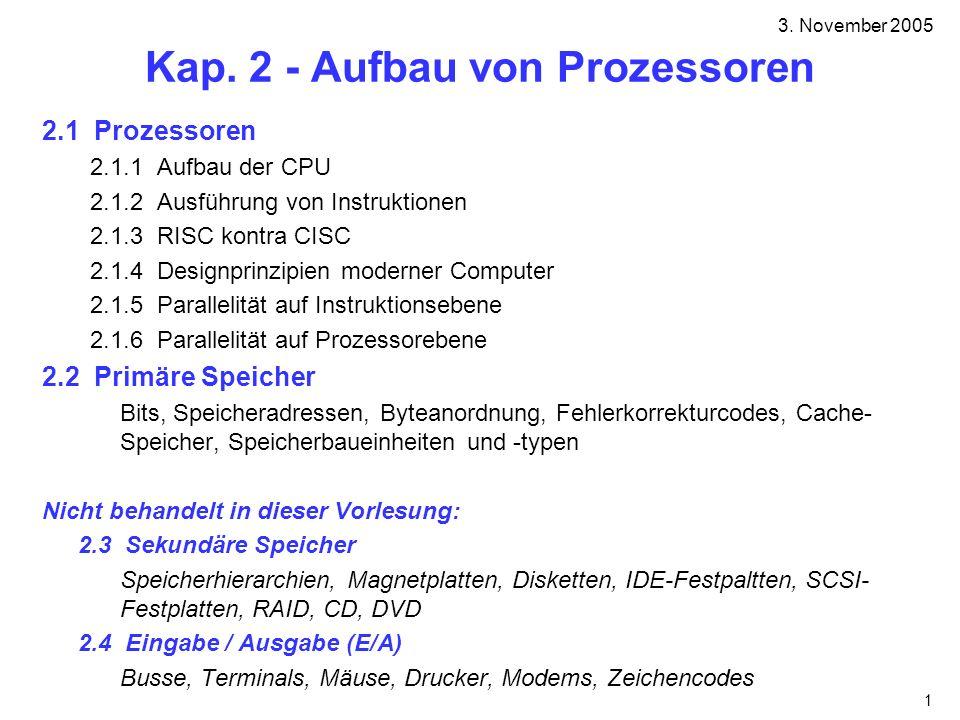 1 Kap. 2 - Aufbau von Prozessoren 2.1 Prozessoren 2.1.1 Aufbau der CPU 2.1.2 Ausführung von Instruktionen 2.1.3 RISC kontra CISC 2.1.4 Designprinzipie