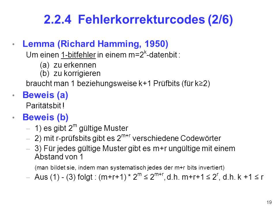 19 2.2.4 Fehlerkorrekturcodes (2/6) Lemma (Richard Hamming, 1950) Um einen 1-bitfehler in einem m=2 k -datenbit : (a) zu erkennen (b) zu korrigieren b