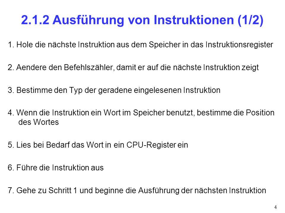 4 2.1.2 Ausführung von Instruktionen (1/2) 1. Hole die nächste Instruktion aus dem Speicher in das Instruktionsregister 2. Aendere den Befehlszähler,