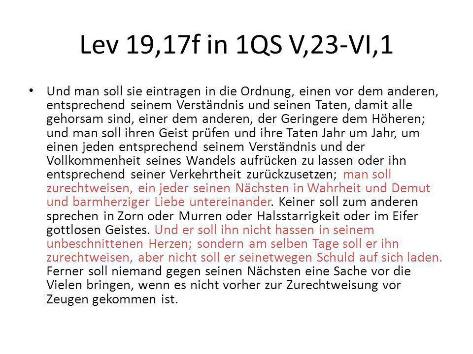 Lev 19,17f in 1QS V,23-VI,1 Und man soll sie eintragen in die Ordnung, einen vor dem anderen, entsprechend seinem Verständnis und seinen Taten, damit