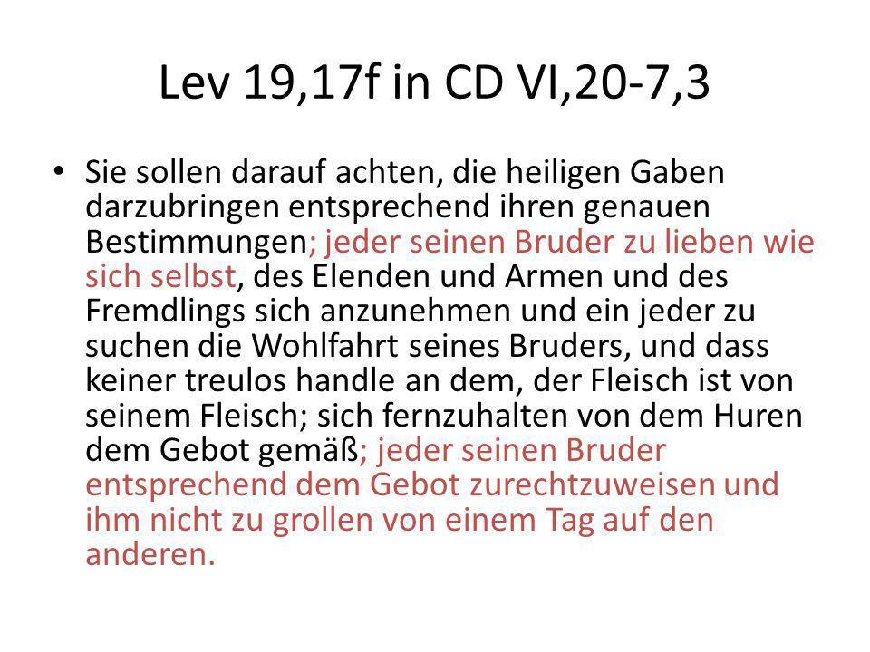 Lev 19,17f in CD VI,20-7,3 Sie sollen darauf achten, die heiligen Gaben darzubringen entsprechend ihren genauen Bestimmungen; jeder seinen Bruder zu l