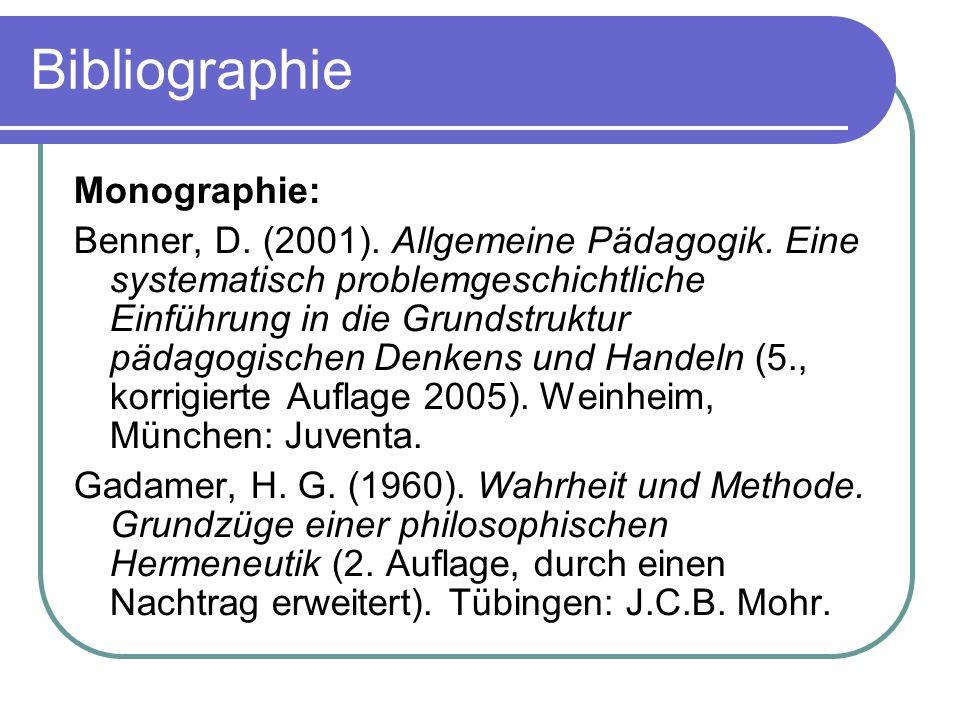 Bibliographie Monographie: Benner, D. (2001). Allgemeine Pädagogik. Eine systematisch problemgeschichtliche Einführung in die Grundstruktur pädagogisc