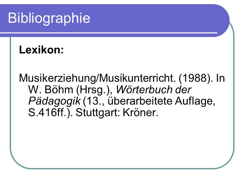 Bibliographie Lexikon: Musikerziehung/Musikunterricht. (1988). In W. Böhm (Hrsg.), Wörterbuch der Pädagogik (13., überarbeitete Auflage, S.416ff.). St