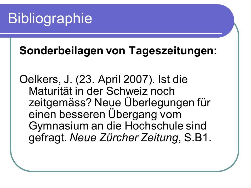 Bibliographie Sonderbeilagen von Tageszeitungen: Oelkers, J. (23. April 2007). Ist die Maturität in der Schweiz noch zeitgemäss? Neue Überlegungen für