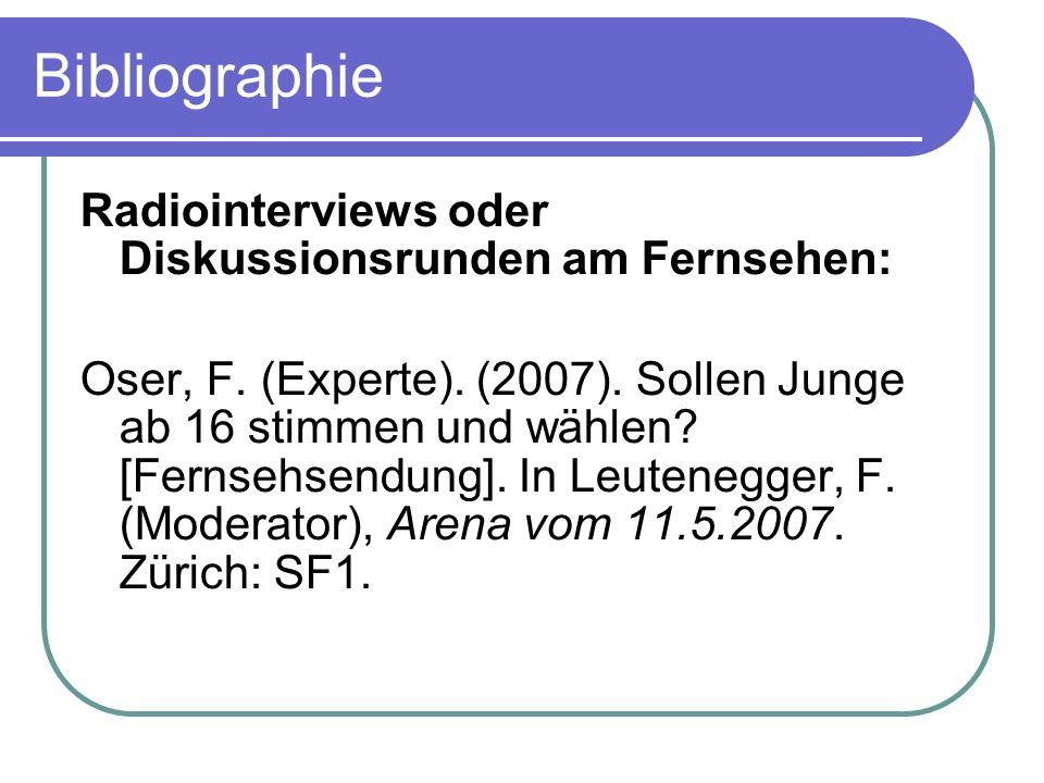 Bibliographie Radiointerviews oder Diskussionsrunden am Fernsehen: Oser, F. (Experte). (2007). Sollen Junge ab 16 stimmen und wählen? [Fernsehsendung]