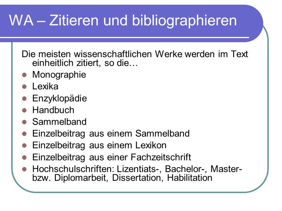 WA – Zitieren und bibliographieren Die meisten wissenschaftlichen Werke werden im Text einheitlich zitiert, so die… Monographie Lexika Enzyklopädie Ha