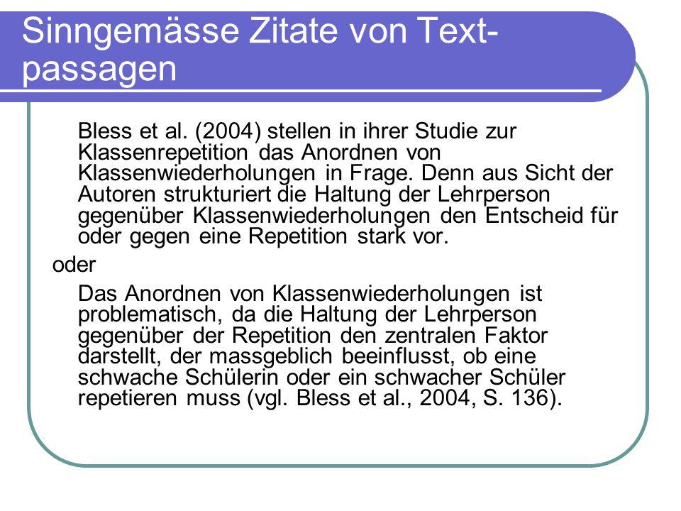 Sinngemässe Zitate von Text- passagen Bless et al. (2004) stellen in ihrer Studie zur Klassenrepetition das Anordnen von Klassenwiederholungen in Frag