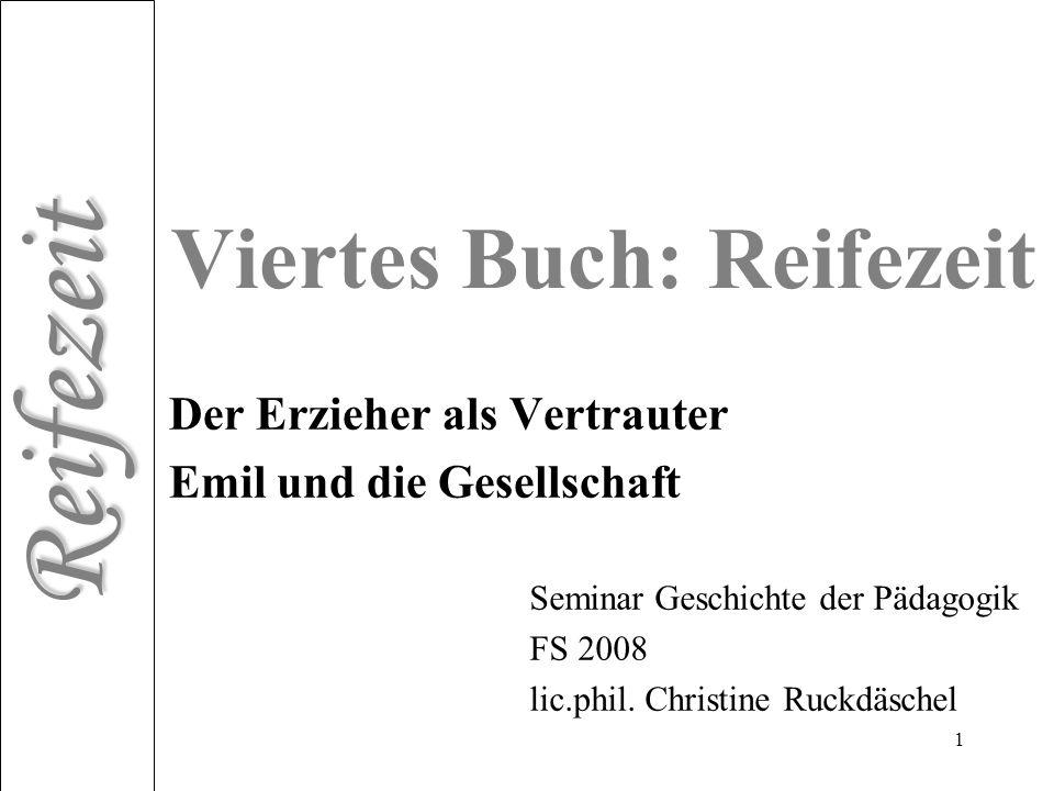 Reifezeit 1 Viertes Buch: Reifezeit Der Erzieher als Vertrauter Emil und die Gesellschaft J.-J. Rousseau: Emile oder über die Erziehung Seminar Geschi
