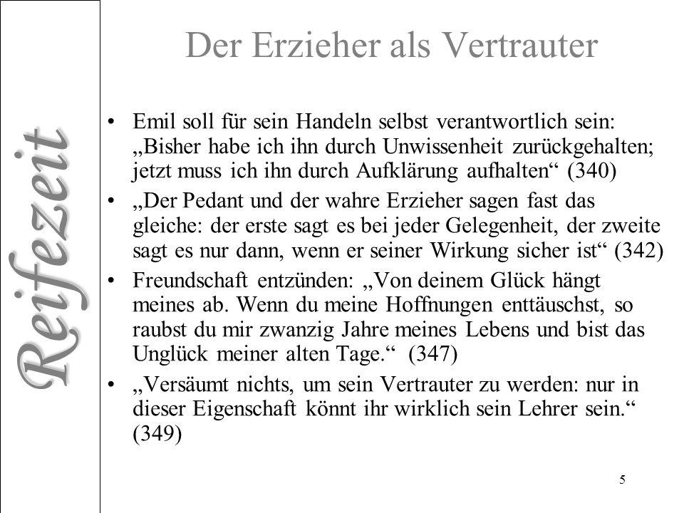 Reifezeit 5 Der Erzieher als Vertrauter Emil soll für sein Handeln selbst verantwortlich sein: Bisher habe ich ihn durch Unwissenheit zurückgehalten;