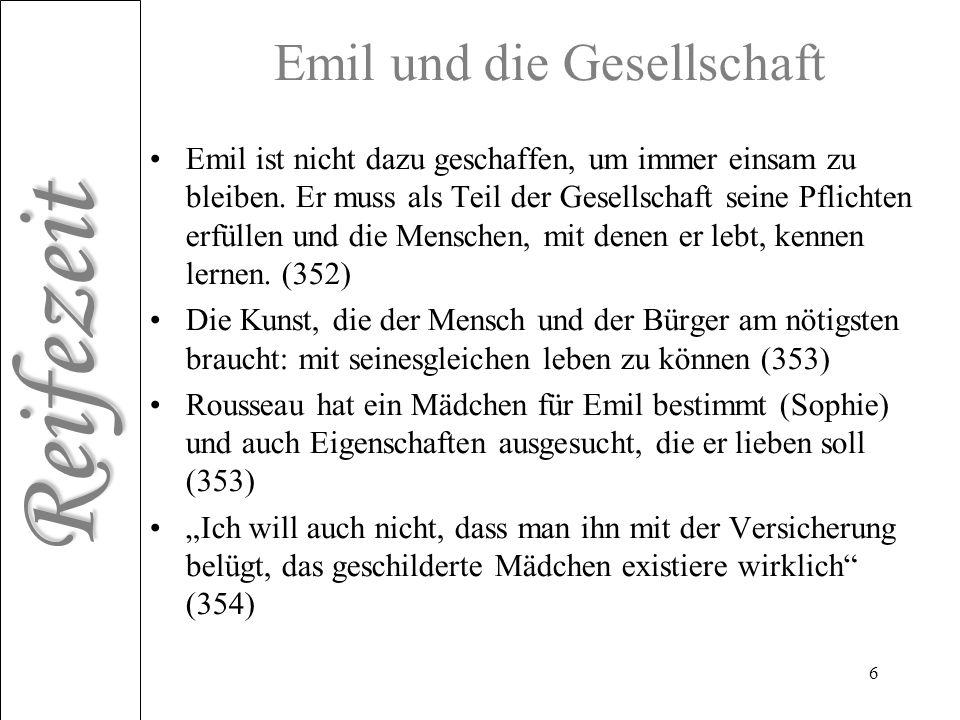 Reifezeit 6 Emil und die Gesellschaft Emil ist nicht dazu geschaffen, um immer einsam zu bleiben. Er muss als Teil der Gesellschaft seine Pflichten er